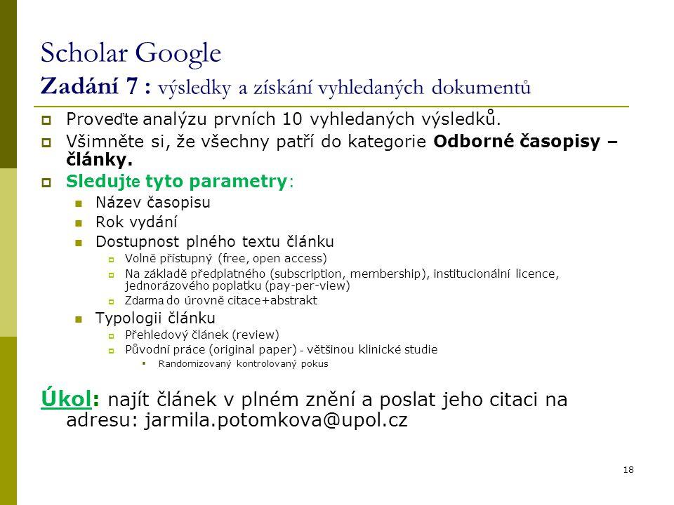 18 Scholar Google Zadání 7 : výsledky a získání vyhledaných dokumentů  Prove ďte analýzu prvních 10 vyhledaných výsledků.  Všimněte si, že všechny p