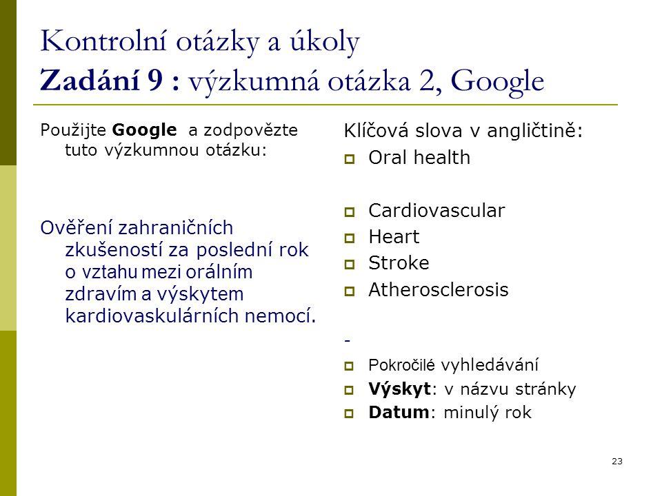Kontrolní otázky a úkoly Zadání 9 : výzkumná otázka 2, Google Použijte Google a zodpovězte tuto výzkumnou otázku: Ověření zahraničních zkušeností za poslední rok o vztahu mezi orální m zdraví m a výskyt em kardiovaskulárních nemocí.