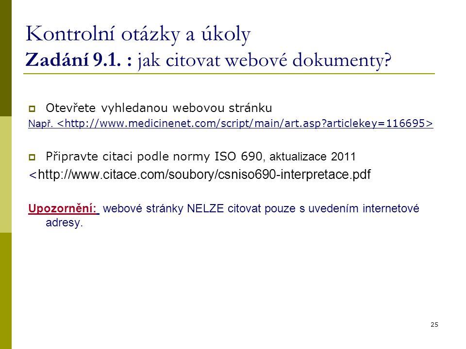 Kontrolní otázky a úkoly Zadání 9.1. : jak citovat webové dokumenty?  Otevřete vyhledanou webovou stránku Např.  Připravte citaci podle normy ISO 69