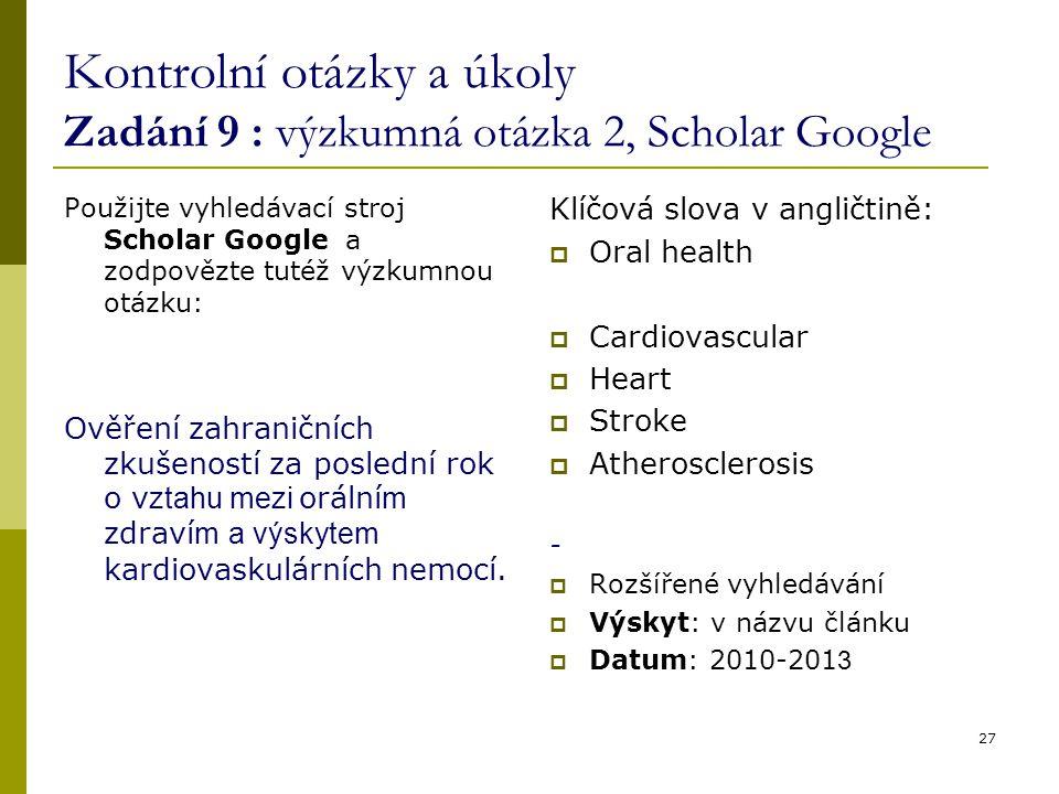 Kontrolní otázky a úkoly Zadání 9 : výzkumná otázka 2, Scholar Google Použijte vyhledávací stroj Scholar Google a zodpovězte tutéž výzkumnou otázku: Ověření zahraničních zkušeností za poslední rok o v ztahu mezi orální m zdraví m a výskytem kardiovaskulárních nemocí.