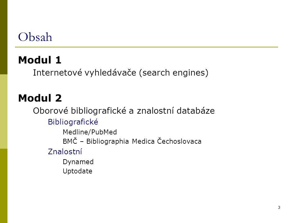Obsah Modul 1 Internetové vyhledávače (search engines) Modul 2 Oborové bibliografické a znalostní databáze Bibliografické Medline/PubMed BMČ – Bibliographia Medica Čechoslovaca Znalostní Dynamed Uptodate 3