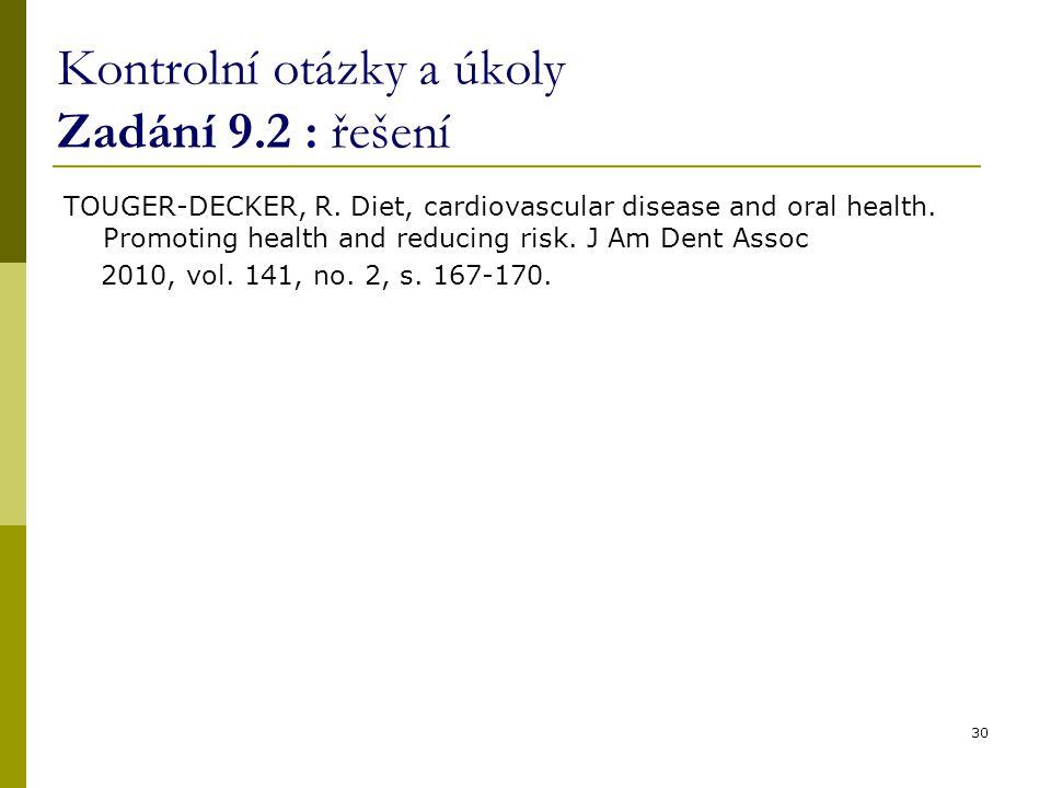 Kontrolní otázky a úkoly Zadání 9.2 : řešení TOUGER-DECKER, R. Diet, cardiovascular disease and oral health. Promoting health and reducing risk. J Am