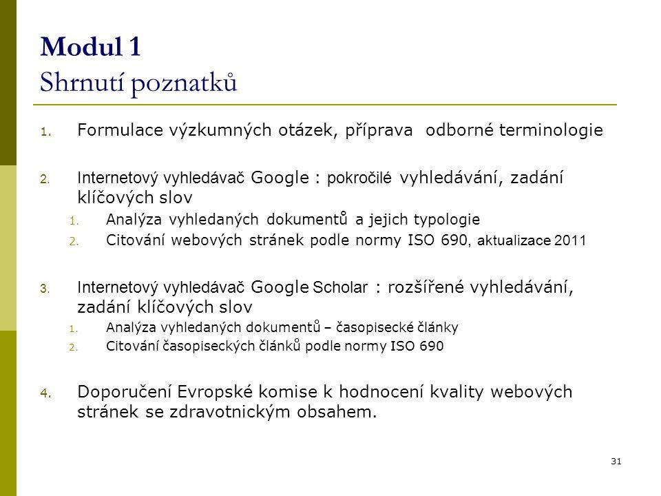 Modul 1 Shrnutí poznatků 1. Formulace výzkumných otázek, příprava odborné terminologie 2. Internetový vyhledávač Google : pokročilé vyhledávání, zadán