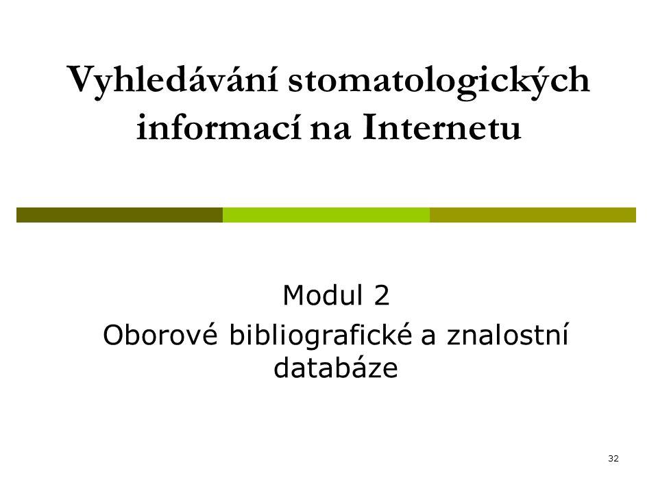 32 Vyhledávání stomatologických informací na Internetu Modul 2 Oborové bibliografické a znalostní databáze