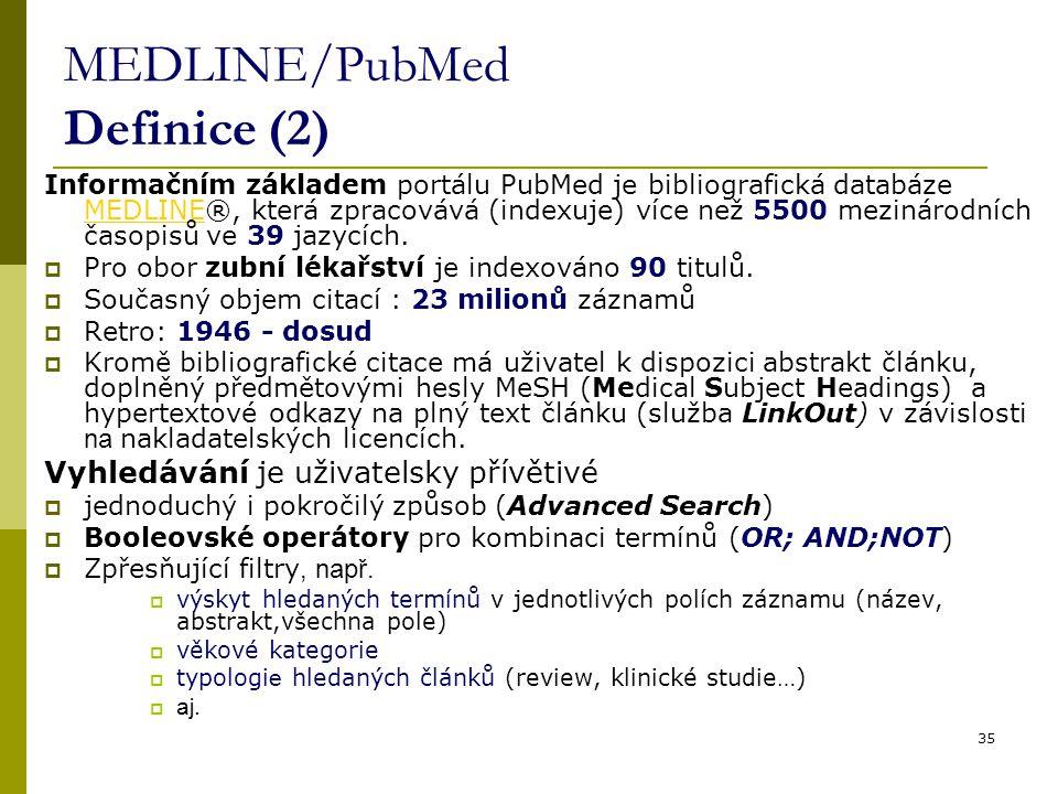 35 MEDLINE/PubMed Definice (2) Informačním základem portálu PubMed je bibliografická databáze MEDLINE®, která zpracovává (indexuje) více než 5500 mezinárodních časopisů ve 39 jazycích.