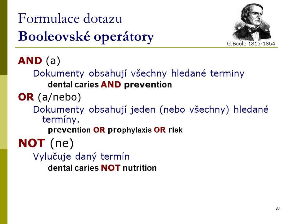 Formulace dotazu Booleovské operátory AND (a) Dokumenty obsahují všechny hledané terminy AND preven tion dental caries AND preven tion OR (a/nebo) Dokumenty obsahují jeden (nebo všechny) hledané termíny.