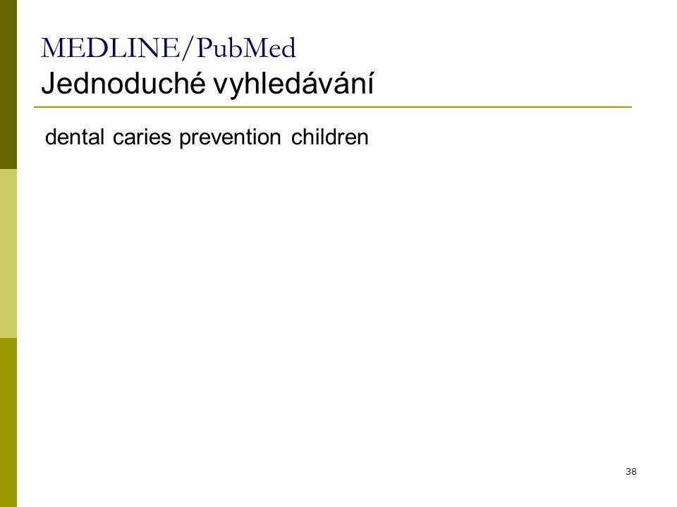 38 MEDLINE/PubMed Jednoduché vyhledávání dental caries prevention children
