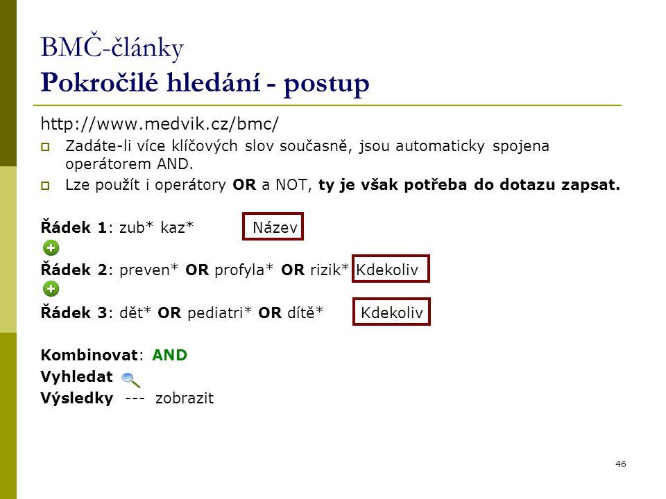BMČ-články Pokročilé hledání - postup http://www.medvik.cz/bmc/  Zadáte-li více klíčových slov současně, jsou automaticky spojena operátorem AND.  L