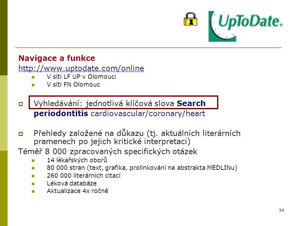 Navigace a funkce http://www.uptodate.com/online V síti LF UP v Olomouci V síti FN Olomouc  Vyhledávání: jednotlivá klíčová slova Search periodontitis cardiovascular/coronary/heart  Přehledy založené na důkazu (tj.