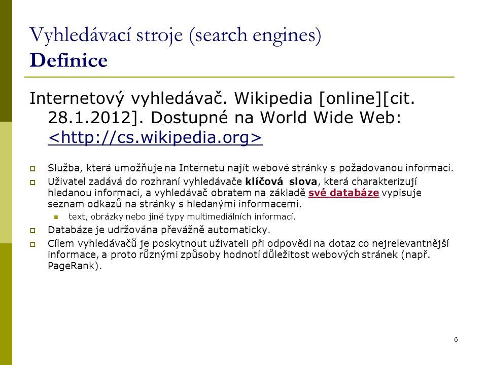 Vyhledávací stroje (search engines) Definice Internetový vyhledávač. Wikipedia [online][cit. 28.1.2012]. Dostupné na World Wide Web:  Služba, která u