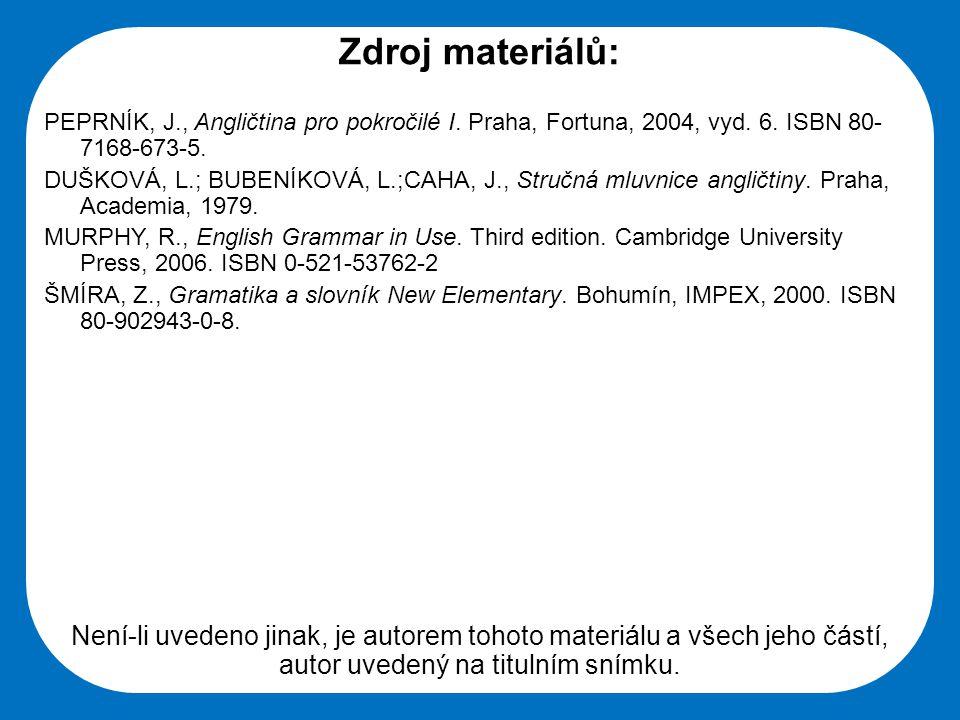 Střední škola Oselce Zdroj materiálů: PEPRNÍK, J., Angličtina pro pokročilé I. Praha, Fortuna, 2004, vyd. 6. ISBN 80- 7168-673-5. DUŠKOVÁ, L.; BUBENÍK