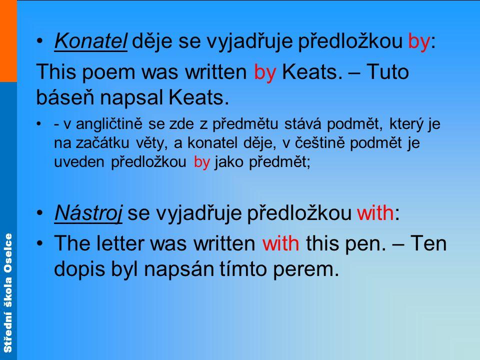 Střední škola Oselce Konatel děje se vyjadřuje předložkou by: This poem was written by Keats. – Tuto báseň napsal Keats. - v angličtině se zde z předm