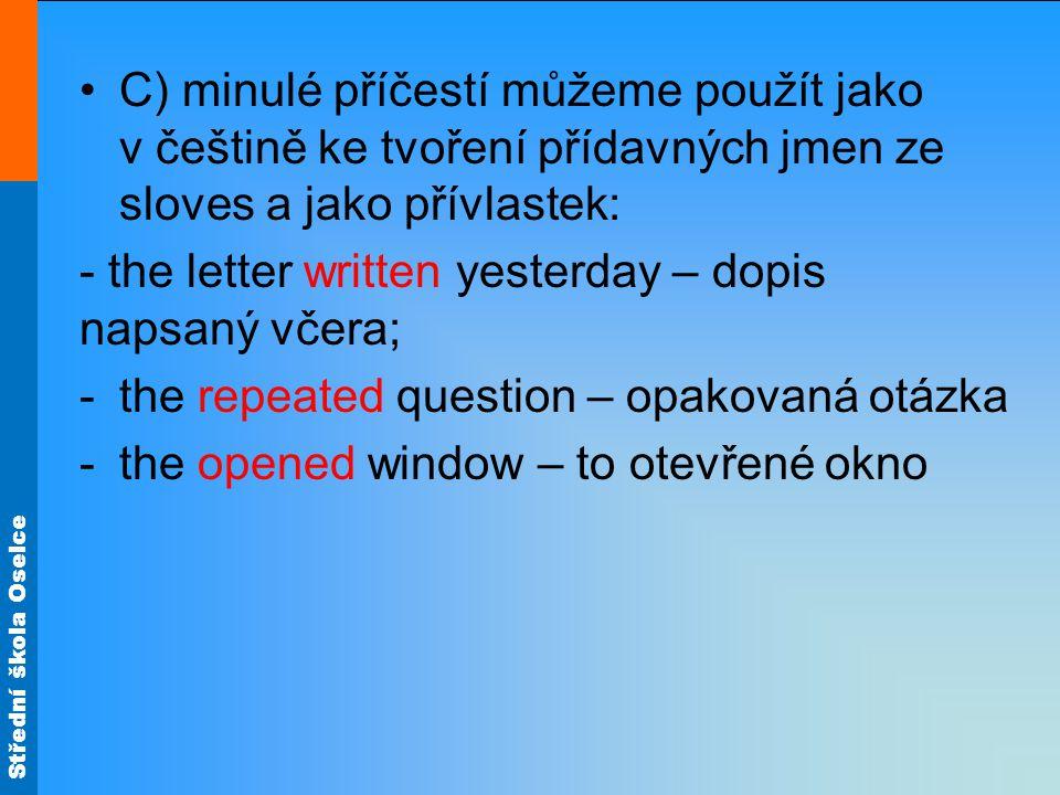 Střední škola Oselce C) minulé příčestí můžeme použít jako v češtině ke tvoření přídavných jmen ze sloves a jako přívlastek: - the letter written yest