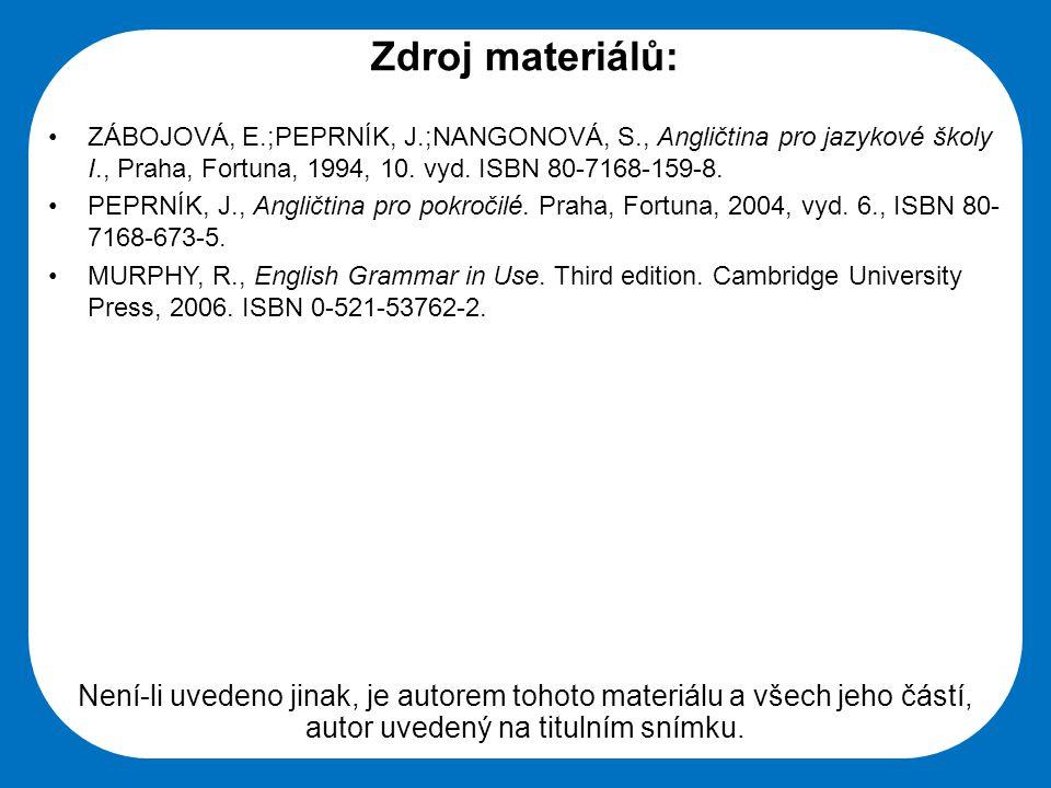 Střední škola Oselce Zdroj materiálů: ZÁBOJOVÁ, E.;PEPRNÍK, J.;NANGONOVÁ, S., Angličtina pro jazykové školy I., Praha, Fortuna, 1994, 10. vyd. ISBN 80