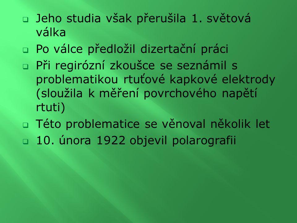 Je to elektrolýza se rtuťovou kapkovou elektrodou – elektrochemická metoda sloužící zejména pro účely chemické analýzy  Tato metoda umožňuje pomocí elektrod stanovit v roztoku i docela nepatrné množství cizí látky  V roce 1925 Heyrovský sestavil přístroj pro automatický záznam křivek, který nazval POLAROGRAF