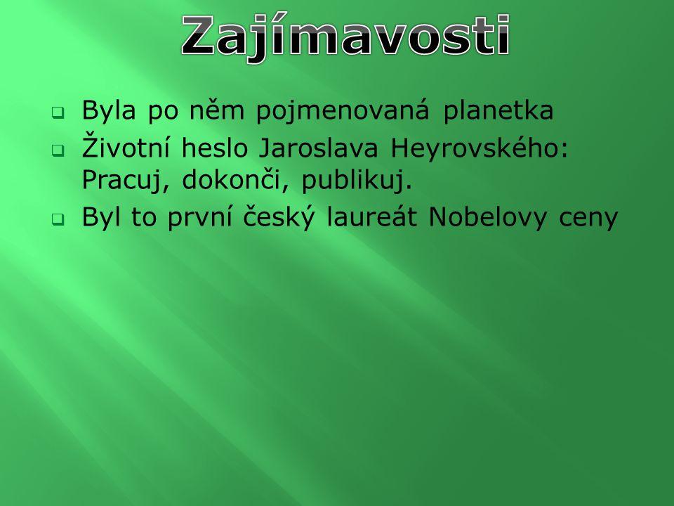  Byla po něm pojmenovaná planetka  Životní heslo Jaroslava Heyrovského: Pracuj, dokonči, publikuj.  Byl to první český laureát Nobelovy ceny