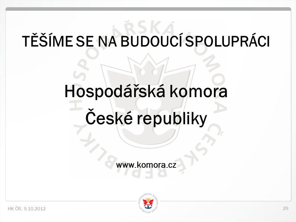29 HK ČR, 9.10.2012 TĚŠÍME SE NA BUDOUCÍ SPOLUPRÁCI Hospodářská komora České republiky www.komora.cz