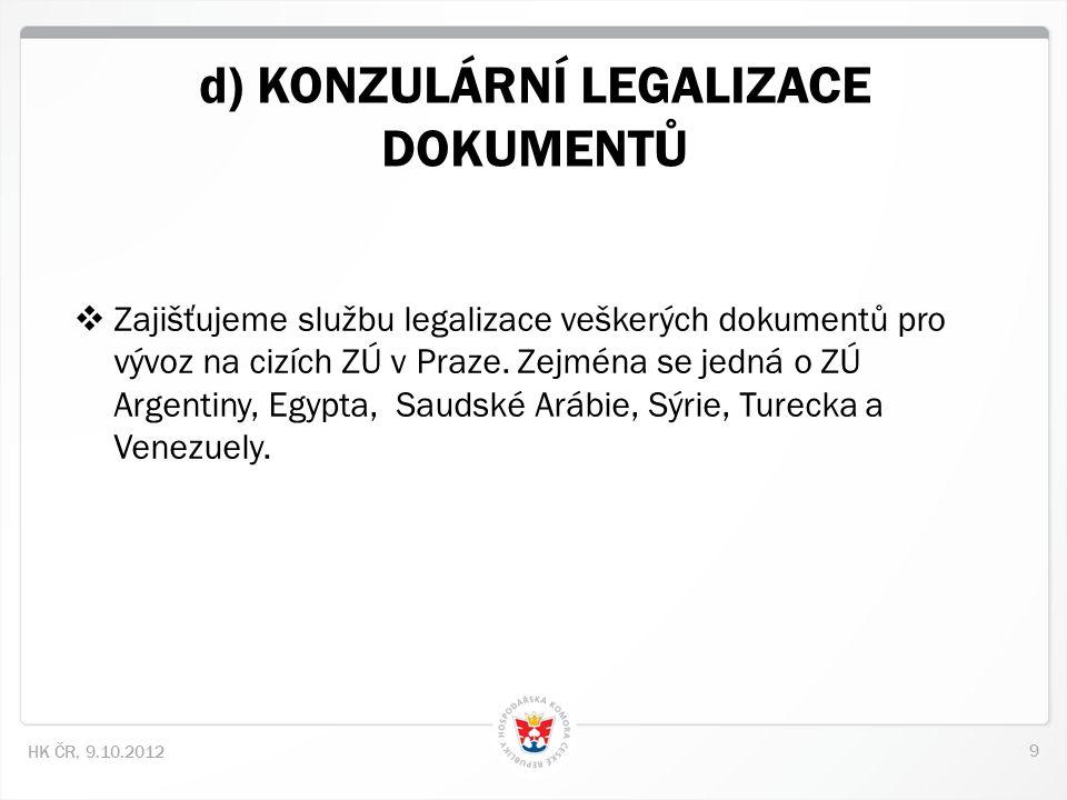 9 HK ČR, 9.10.2012 d) KONZULÁRNÍ LEGALIZACE DOKUMENTŮ  Zajišťujeme službu legalizace veškerých dokumentů pro vývoz na cizích ZÚ v Praze.