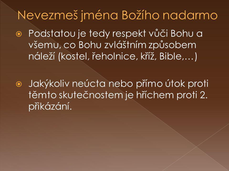  Podstatou je tedy respekt vůči Bohu a všemu, co Bohu zvláštním způsobem náleží (kostel, řeholnice, kříž, Bible,…)  Jakýkoliv neúcta nebo přímo útok