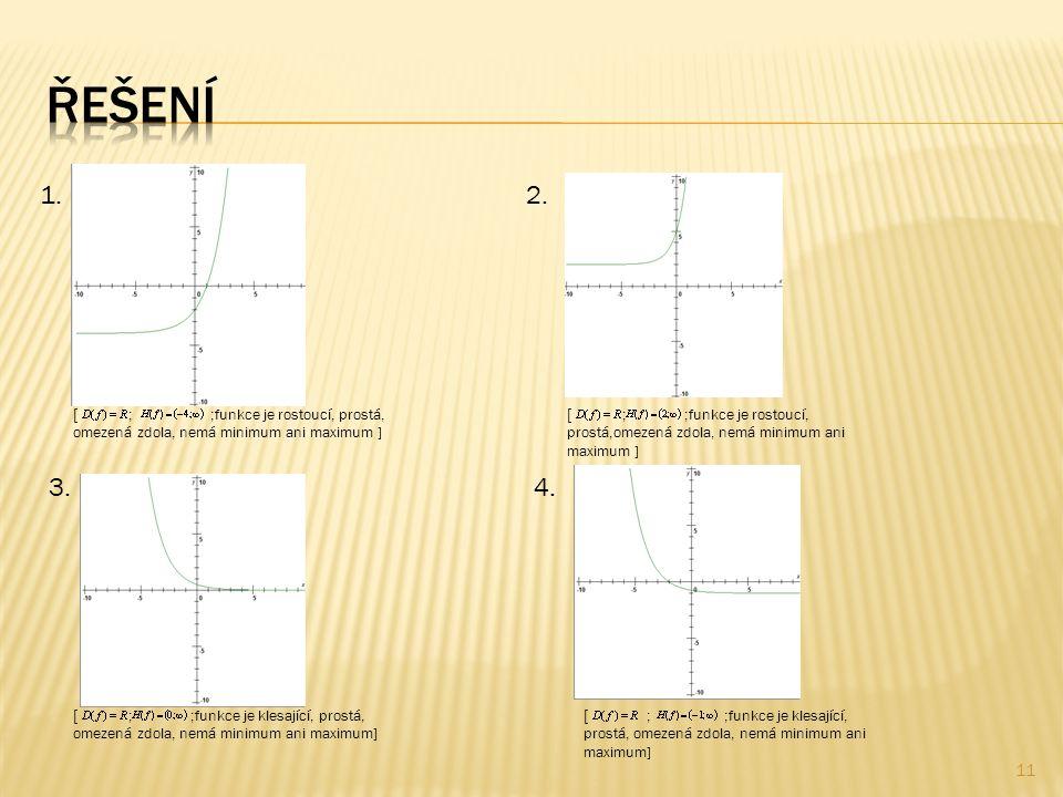 11  ; ;funkce je rostoucí, prostá, omezená zdola, nemá minimum ani maximum ] 1.2.