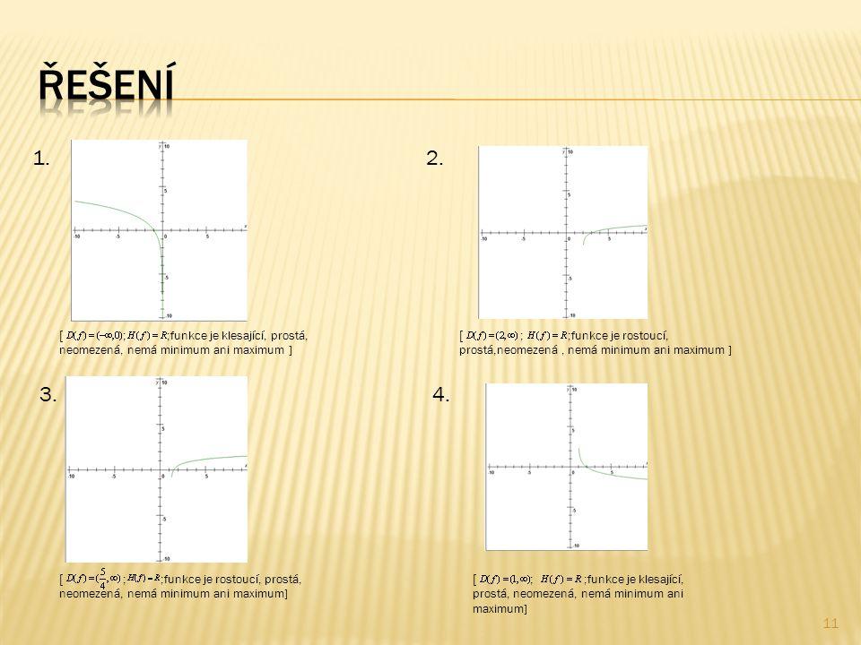 11  ; ;funkce je klesající, prostá, neomezená, nemá minimum ani maximum ] 1.2.