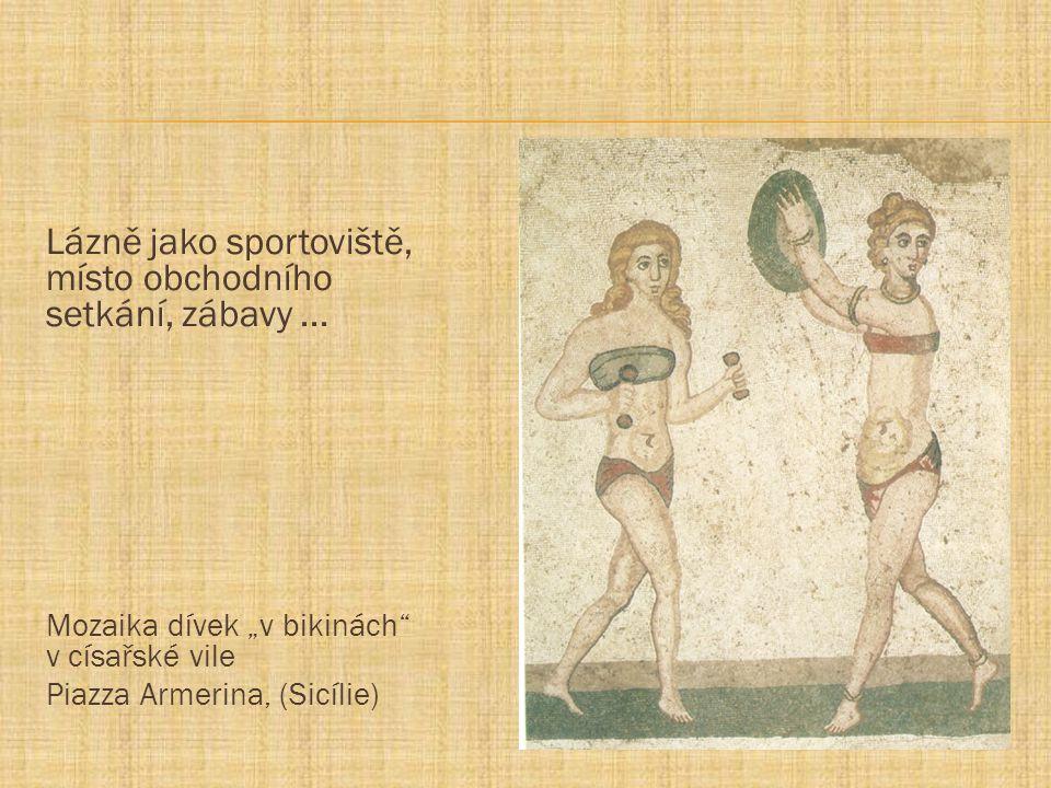 """Lázně jako sportoviště, místo obchodního setkání, zábavy... Mozaika dívek """"v bikinách"""" v císařské vile Piazza Armerina, (Sicílie)"""