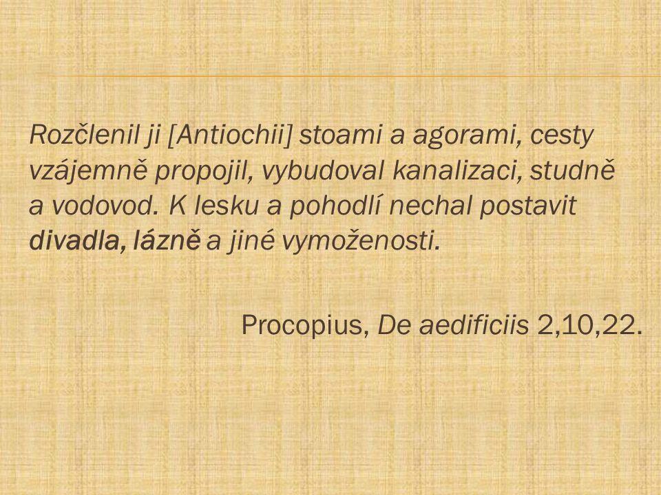 Rozčlenil ji [Antiochii] stoami a agorami, cesty vzájemně propojil, vybudoval kanalizaci, studně a vodovod. K lesku a pohodlí nechal postavit divadla,