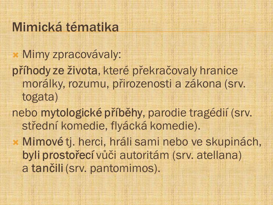 Mimická tématika  Mimy zpracovávaly: příhody ze života, které překračovaly hranice morálky, rozumu, přirozenosti a zákona (srv. togata) nebo mytologi