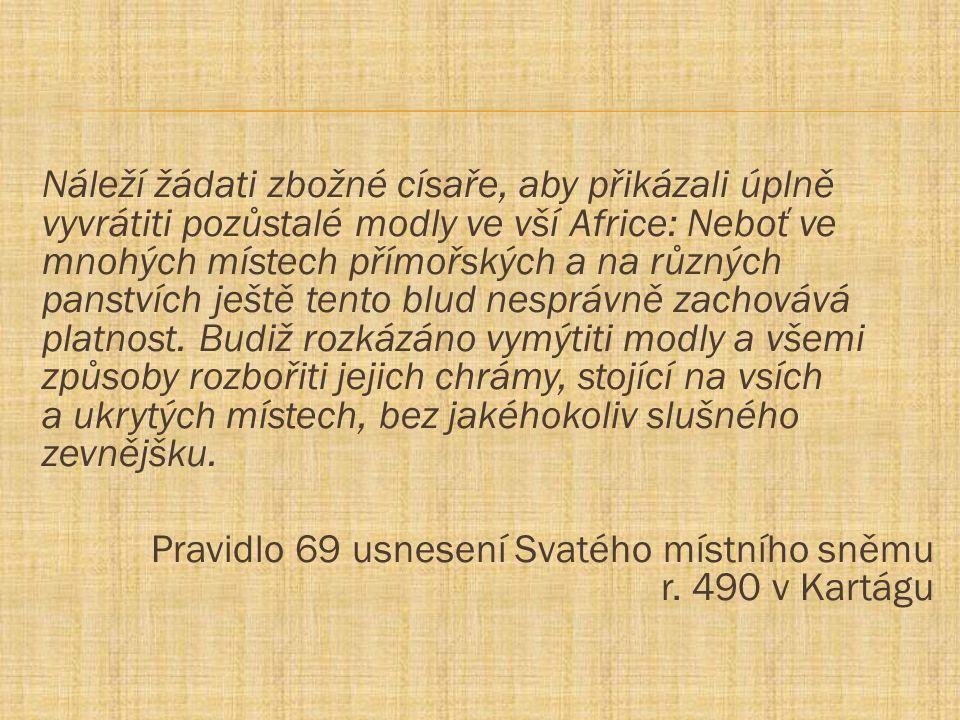 Náleží žádati zbožné císaře, aby přikázali úplně vyvrátiti pozůstalé modly ve vší Africe: Neboť ve mnohých místech přímořských a na různých panstvích
