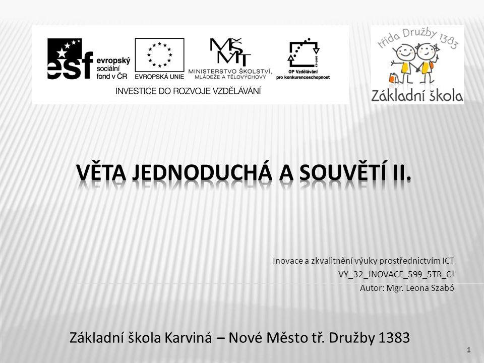Základní škola Karviná – Nové Město tř. Družby 1383 Inovace a zkvalitnění výuky prostřednictvím ICT VY_32_INOVACE_599_5TR_CJ Autor: Mgr. Leona Szabó 1
