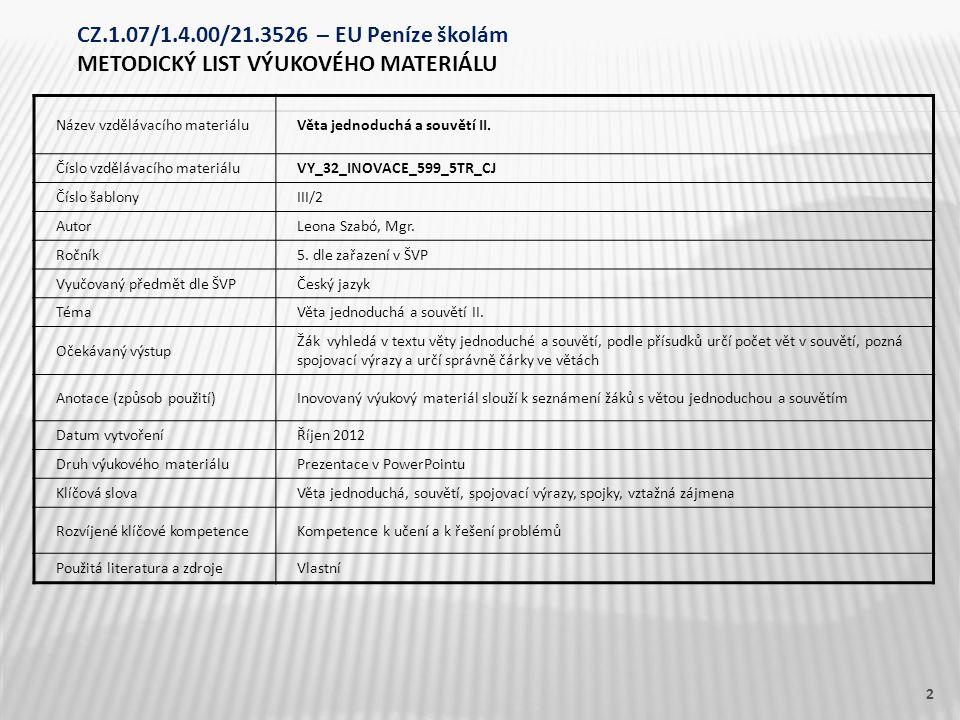 Název vzdělávacího materiáluVěta jednoduchá a souvětí II. Číslo vzdělávacího materiáluVY_32_INOVACE_599_5TR_CJ Číslo šablonyIII/2 AutorLeona Szabó, Mg