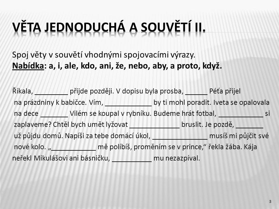 Spojte vhodné věty jednoduché do souvětí pomocí spojek nebo spojovacích výrazů.