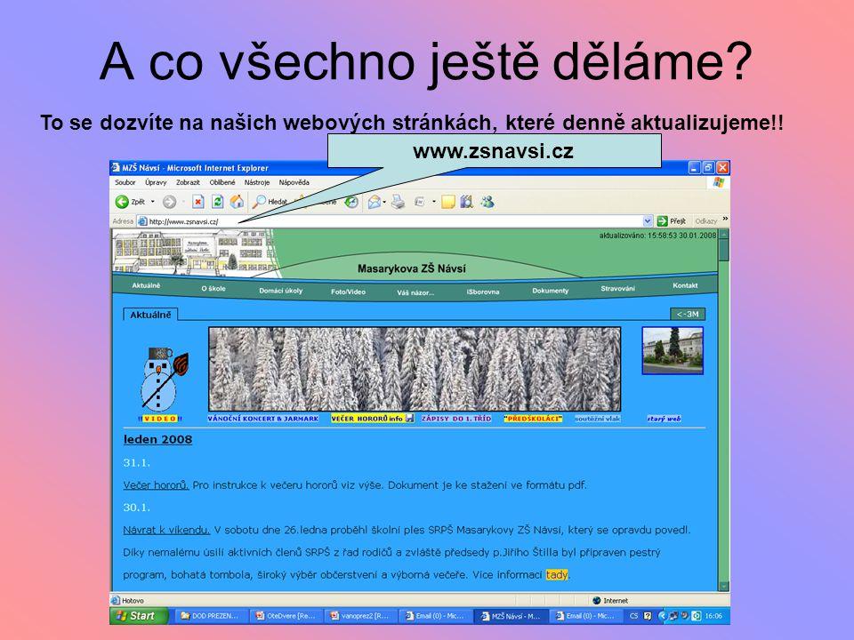 A co všechno ještě děláme? To se dozvíte na našich webových stránkách, které denně aktualizujeme!! www.zsnavsi.cz