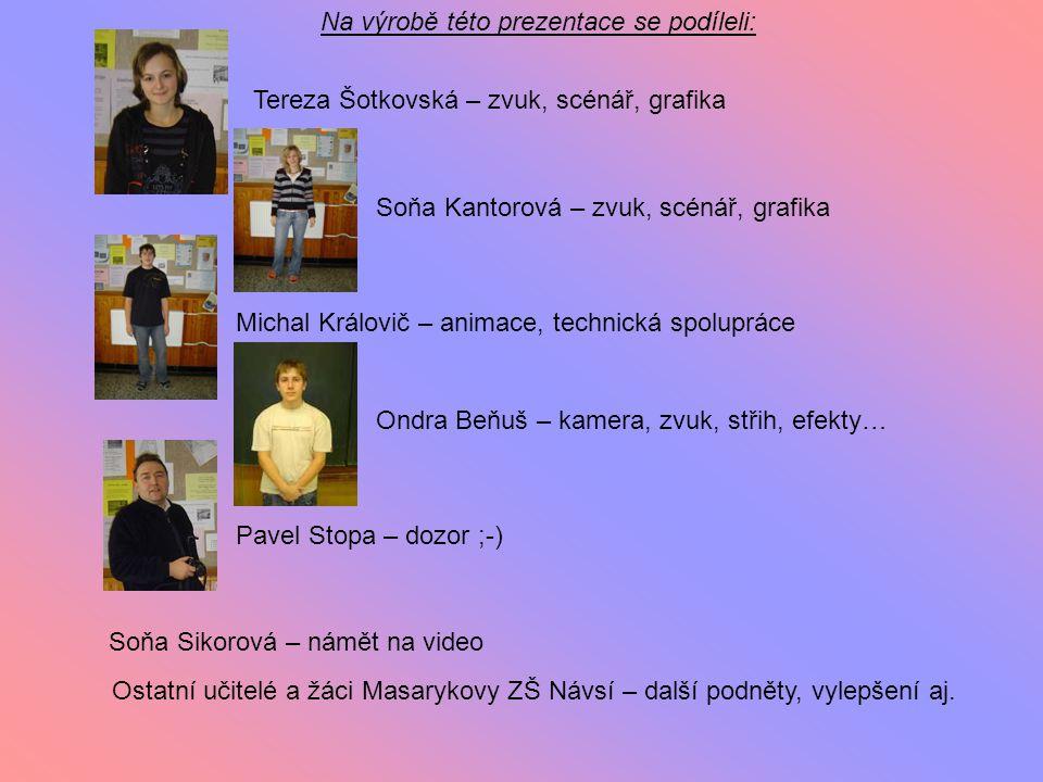 Michal Královič – animace, technická spolupráce Soňa Kantorová – zvuk, scénář, grafika Tereza Šotkovská – zvuk, scénář, grafika Ondra Beňuš – kamera,