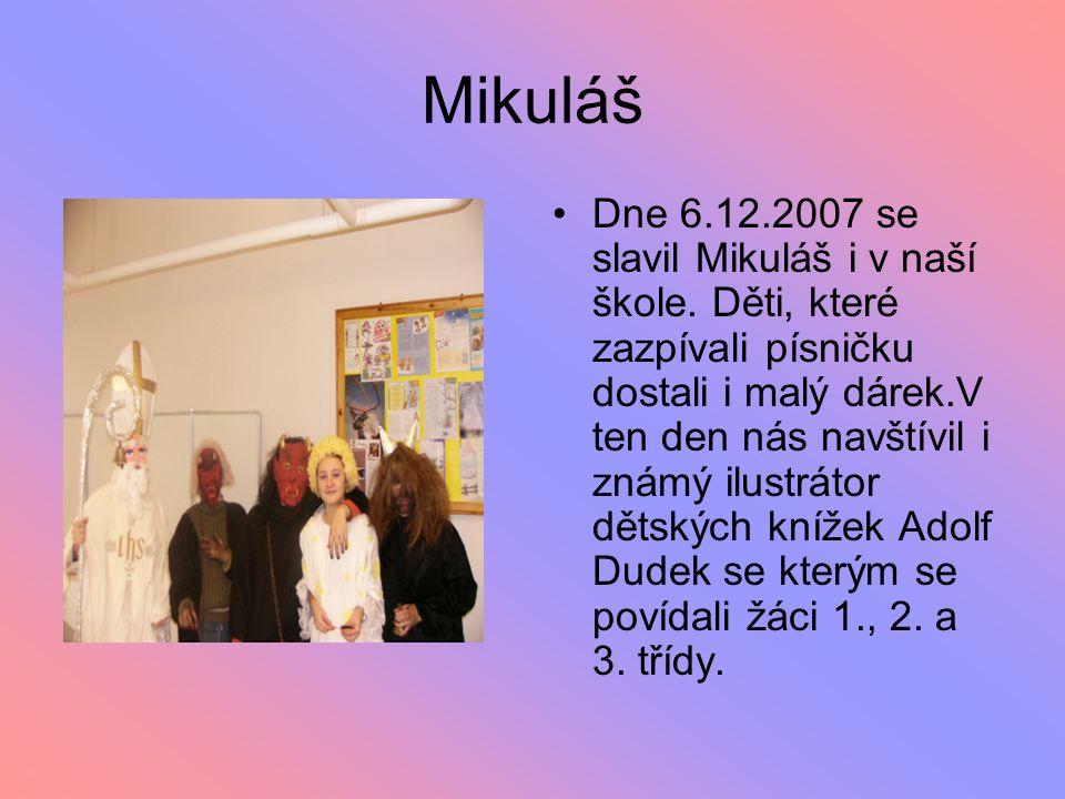 Mikuláš Dne 6.12.2007 se slavil Mikuláš i v naší škole. Děti, které zazpívali písničku dostali i malý dárek.V ten den nás navštívil i známý ilustrátor