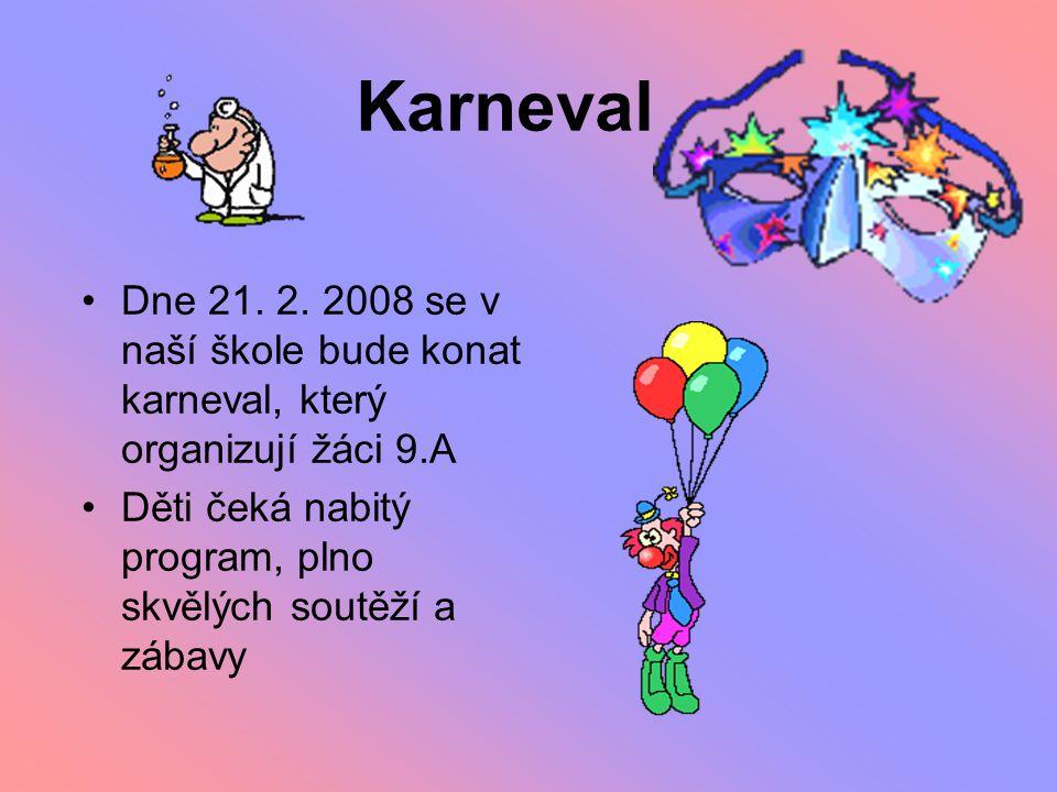 Karneval Dne 21. 2. 2008 se v naší škole bude konat karneval, který organizují žáci 9.A Děti čeká nabitý program, plno skvělých soutěží a zábavy