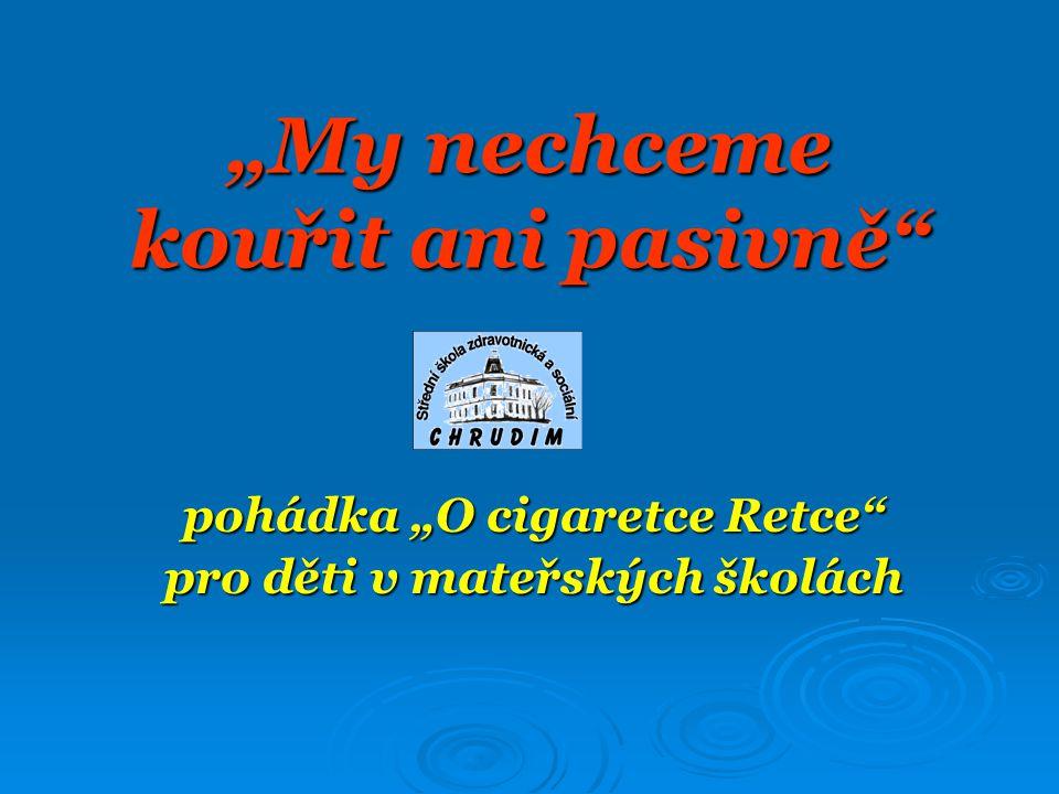 """""""My nechceme kouřit ani pasivně"""" pohádka """"O cigaretce Retce"""" pro děti v mateřských školách"""