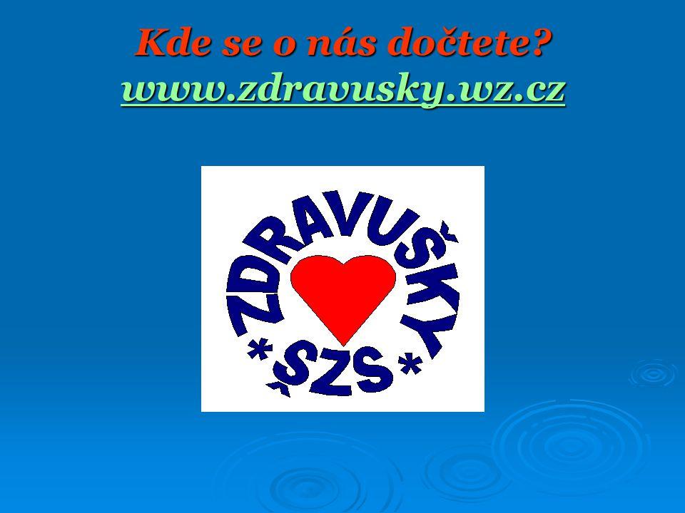 Kde se o nás dočtete? www.zdravusky.wz.cz www.zdravusky.wz.cz