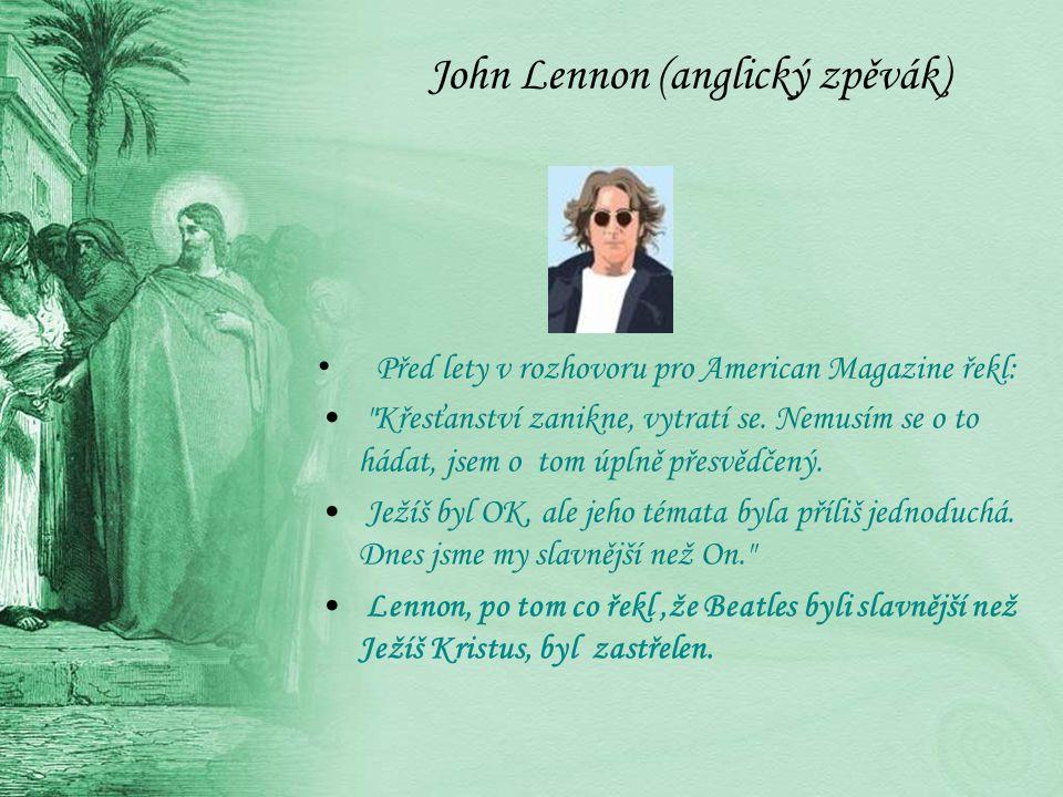 John Lennon (anglický zpěvák) Před lety v rozhovoru pro American Magazine řekl: Křesťanství zanikne, vytratí se.