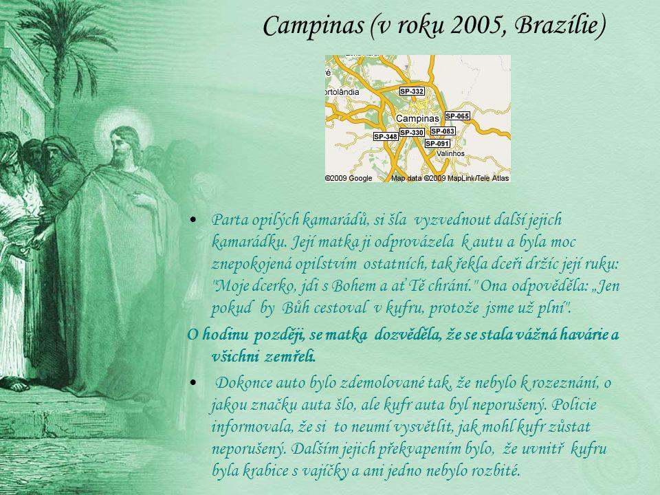 Campinas (v roku 2005, Brazílie) Parta opilých kamarádů, si šla vyzvednout další jejich kamarádku.