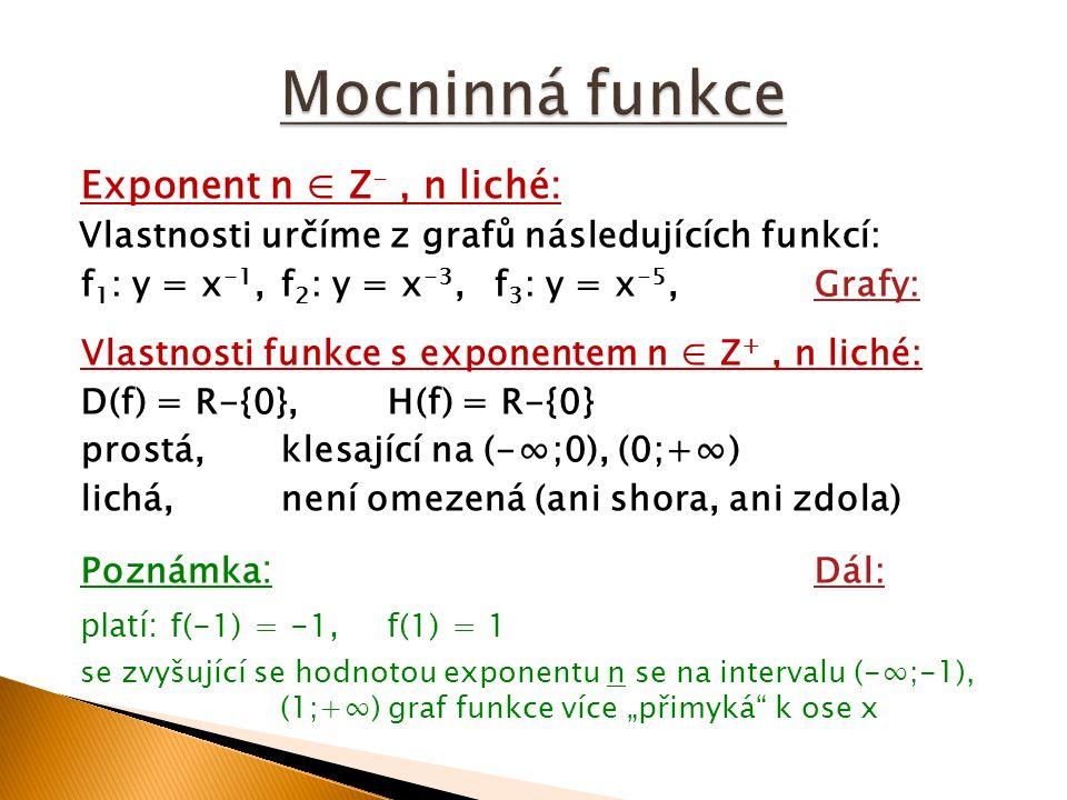 Exponent n ∈ Z -, n liché: Vlastnosti určíme z grafů následujících funkcí: f 1 : y = x -1,f 2 : y = x -3,f 3 : y = x -5,Grafy:Grafy: Vlastnosti funkce