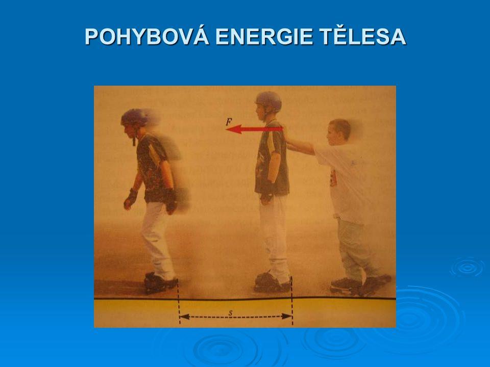 Pohybující se těleso má pohybovou = kinetickou energii E k.