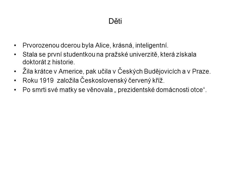 Děti Prvorozenou dcerou byla Alice, krásná, inteligentní. Stala se první studentkou na pražské univerzitě, která získala doktorát z historie. Žila krá