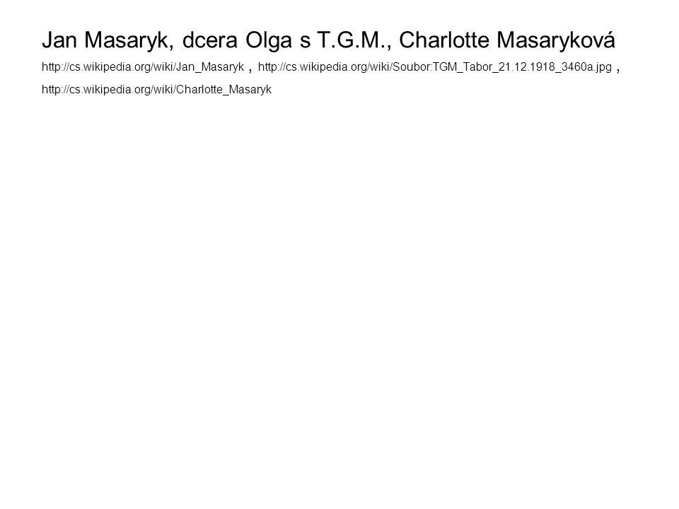 Jan Masaryk, dcera Olga s T.G.M., Charlotte Masaryková http://cs.wikipedia.org/wiki/Jan_Masaryk, http://cs.wikipedia.org/wiki/Soubor:TGM_Tabor_21.12.1