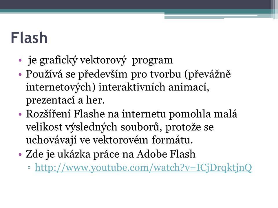 Flash je grafický vektorový program Používá se především pro tvorbu (převážně internetových) interaktivních animací, prezentací a her.