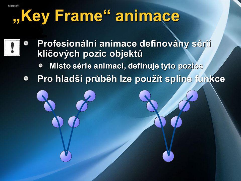 """""""Key Frame animace Profesionální animace definovány sérií klíčových pozic objektů Místo série animací, definuje tyto pozice Pro hladší průběh lze použít spline funkce"""