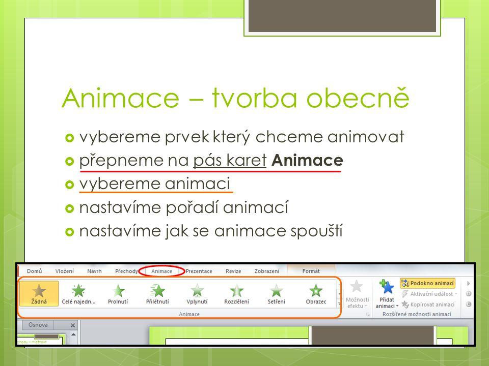 Animace – tvorba obecně  vybereme prvek který chceme animovat  přepneme na pás karet Animace  vybereme animaci  nastavíme pořadí animací  nastaví