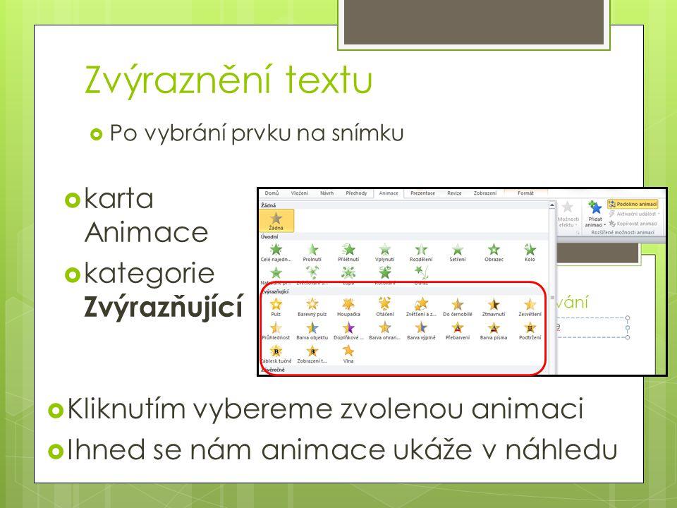 Zvýraznění textu  Po vybrání prvku na snímku  karta Animace  kategorie Zvýrazňující  Kliknutím vybereme zvolenou animaci  Ihned se nám animace uk