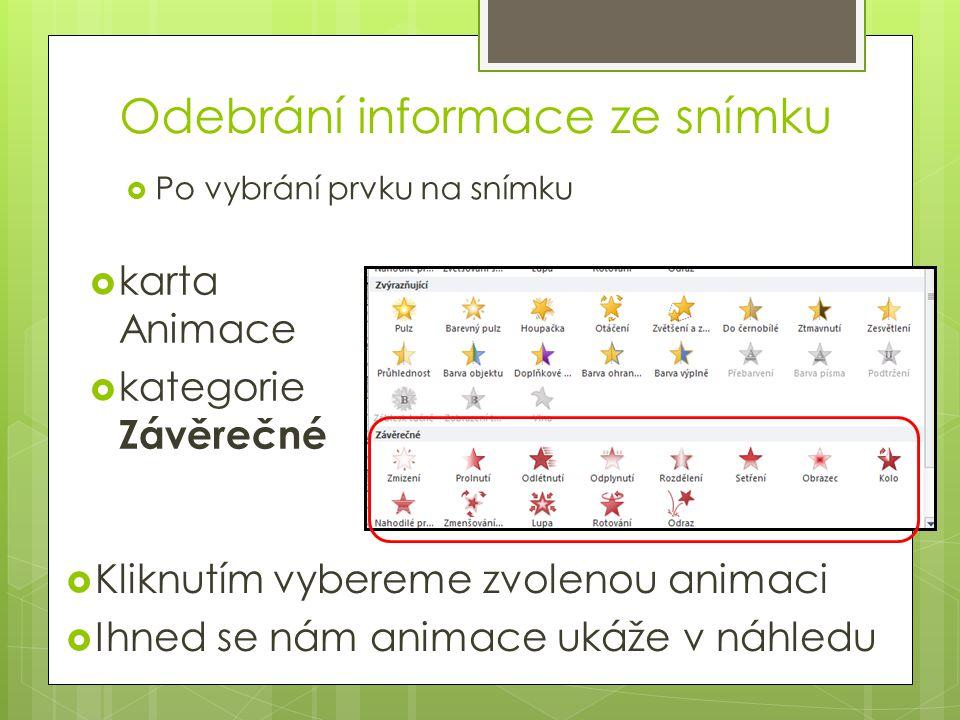 Odebrání informace ze snímku  Po vybrání prvku na snímku  karta Animace  kategorie Závěrečné  Kliknutím vybereme zvolenou animaci  Ihned se nám a