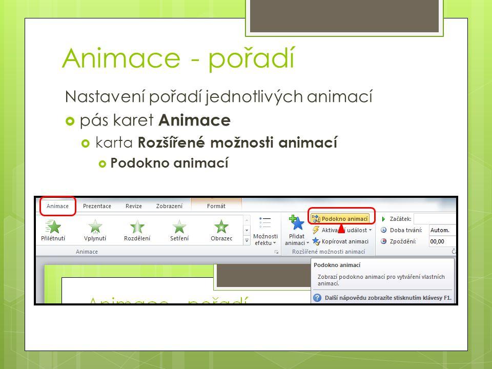 Animace - pořadí Nastavení pořadí jednotlivých animací  pás karet Animace  karta Rozšířené možnosti animací  Podokno animací